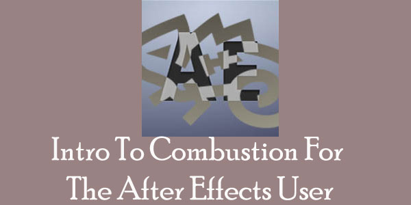 Intro To Combustion For The After Effects User