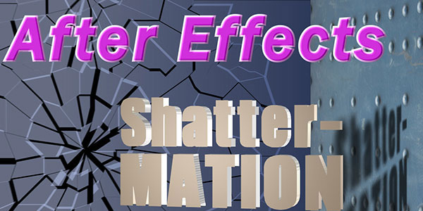 Shatter-Mation in After Effects