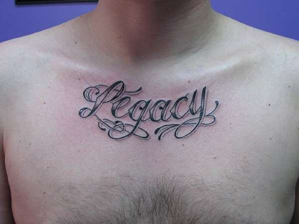 legacy sternum tattoo 25 Enticing Word Tattoos