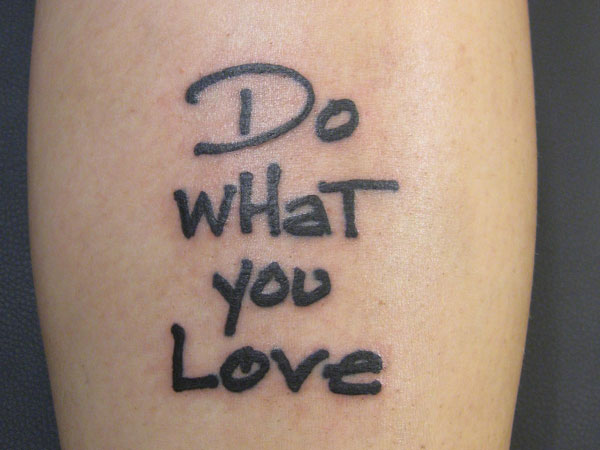 do what you love 30 Good Tattoo Quotes You Will Love To Engrave