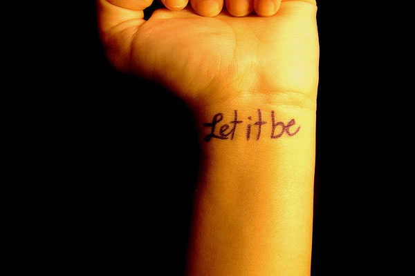 my wrist 25 Fascinating Let It Be Tattoo Designs
