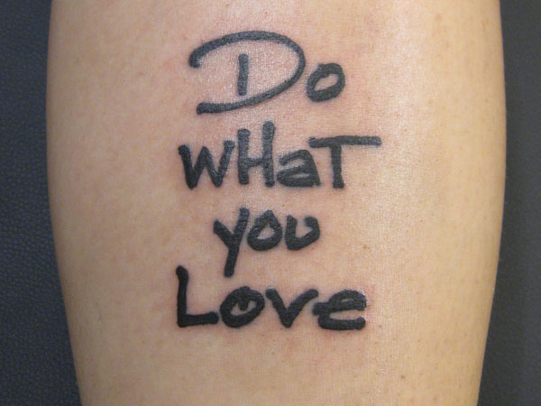 do what you love 25 Warm Love Quote Tattoos