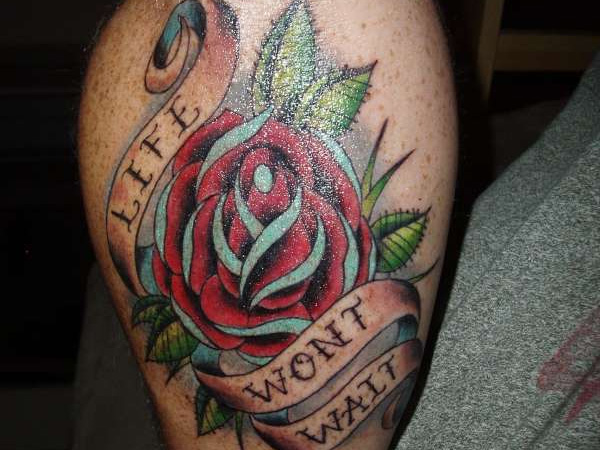 Life Won't Wait Rose Tattoo