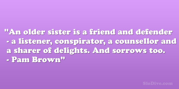 an older sister 28 Phenomenal Big Sister Quotes