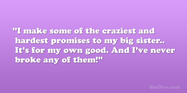 hardest promises 28 Phenomenal Big Sister Quotes