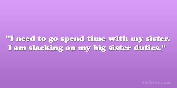 sister duties 28 Phenomenal Big Sister Quotes