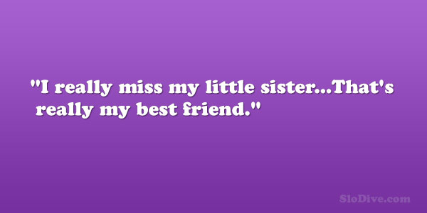 really miss my little sister…That's really my best friend.""