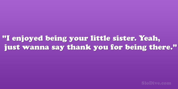 Thank You For Being My Sister Quotes: 26 Astounding Little Sister Quotes