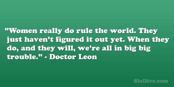 doctor leon 26 Moving Quotes About Being A Strong Woman