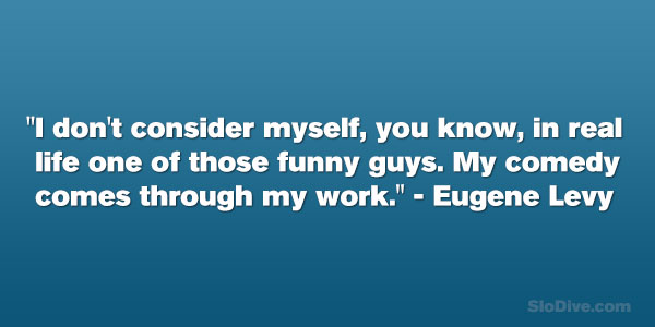 Eugene Levy Quote