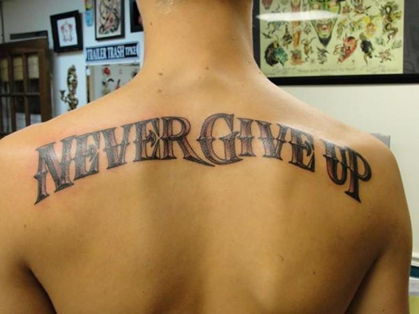 never give up 25 Tattoo Lettering Styles That Will Take Your Breath Away
