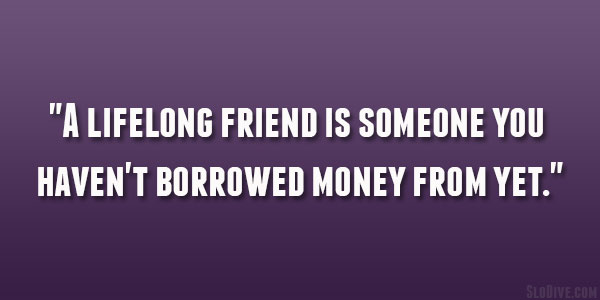Quotes About Money And Friendship Magnificent 26 Amusing And Funny Quotes About Friendship