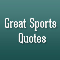 26 Great Sports Quotes You Can't Afford To Miss