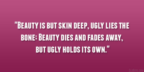 but skin deep 29 Perfect Quotes About Being Beautiful