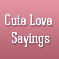 36 Cute Love Sayings Which Are Romantic As Well