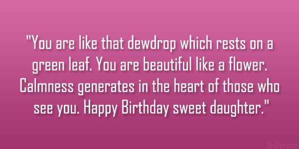 You Are Beautiful Like A Flower Calmness Generates In The Heart Of Those Who See You Happy Birthday Sweet Daughter