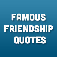 26 Captivating Famous Friendship Quotes