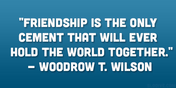 woodrow t wilson quote 26 Captivating Famous Friendship Quotes