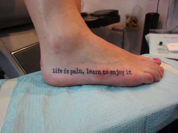 life is pain 25 Refined Foot Tattoos Quotes