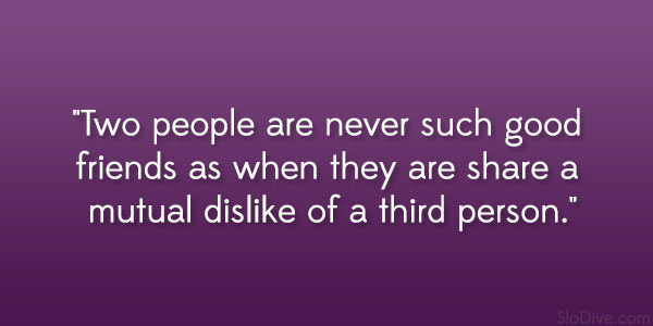 mutual dislike 24 Amusing and Funny Quotes About Friendship
