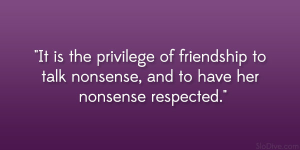 talk nonsense 24 Amusing and Funny Quotes About Friendship