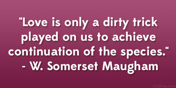 W. Somerset Maugham Quote