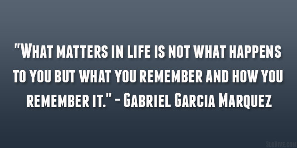You remember and how you remember it gabriel garcia marquez