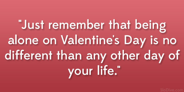 Schön U201cJust Remember That Being Alone On Valentineu0027s Day Is No Different Than Any  Other Day Of Your Life.u201d