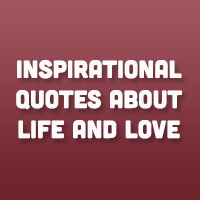 21 Inspirational Quotes About Life and Love You Will Definitely Like