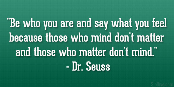 ... don't matter and those who matter don't mind. � Dr. Seuss