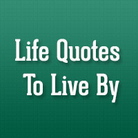 31 Memorable Life Quotes To Live By