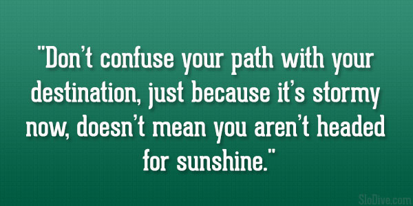 Don't confuse your path with your destination, just because it ...