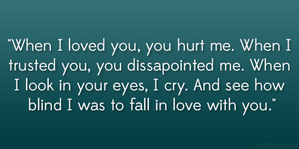 When I loved you...U Hurt Me Quotes Images