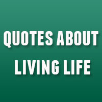 33 Powerful Quotes About Living Life