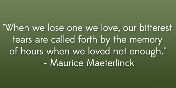maurice maeterlinck quote 31 Gripping Quotes About Losing A Loved One