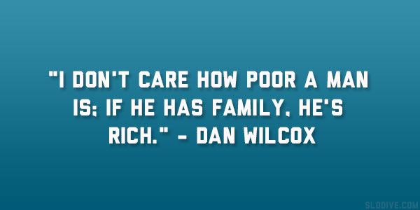 dan wilcox quote 22 Enchanting Short Quotes About Family