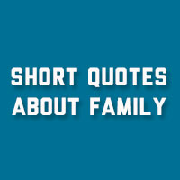 22 Enchanting Short Quotes About Family