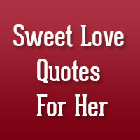 24 Romantic and Sweet Love Quotes For Her
