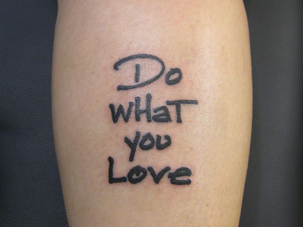 do what you love 31 Precious Tattoo Quotes For Men