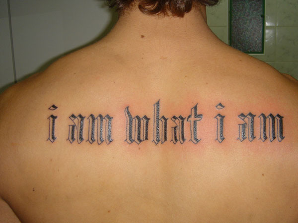 what i am 31 Precious Tattoo Quotes For Men