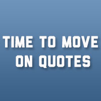 24 Encouraging Time To Move On Quotes