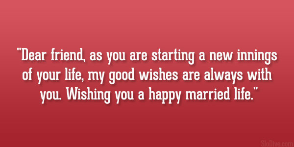 Dear Friend As You Are Starting A New Innings Of Your Life My Good Wishes Always With Wishing Happy Married