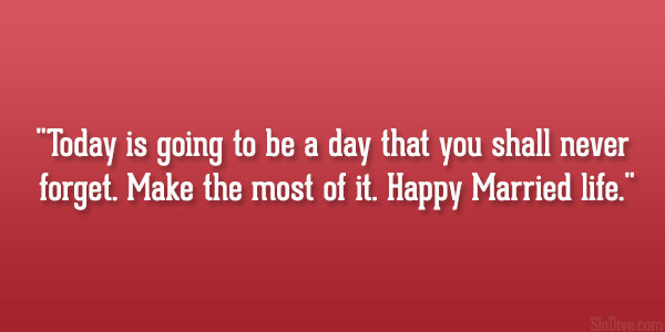 Today Is Going To Be A Day That You Shall Never Forget Make The Most Of It Happy Married Life Martin Luther Quote