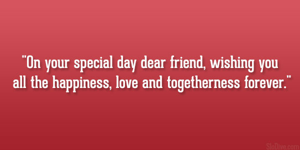 Wedding wishes quotes in a variety of styles slodive on your special day dear friend wishing you all the happiness love and togetherness forever sam keen quote thecheapjerseys Choice Image