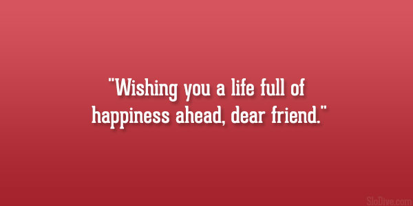 Wishing You A Life Full Of Happiness Ahead Dear Friend