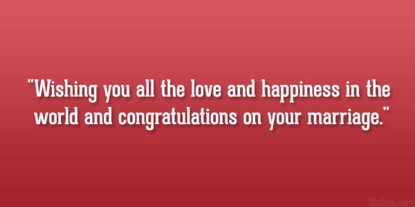 Wishing You All The Love And Happiness In World Congratulations On Your Marriage
