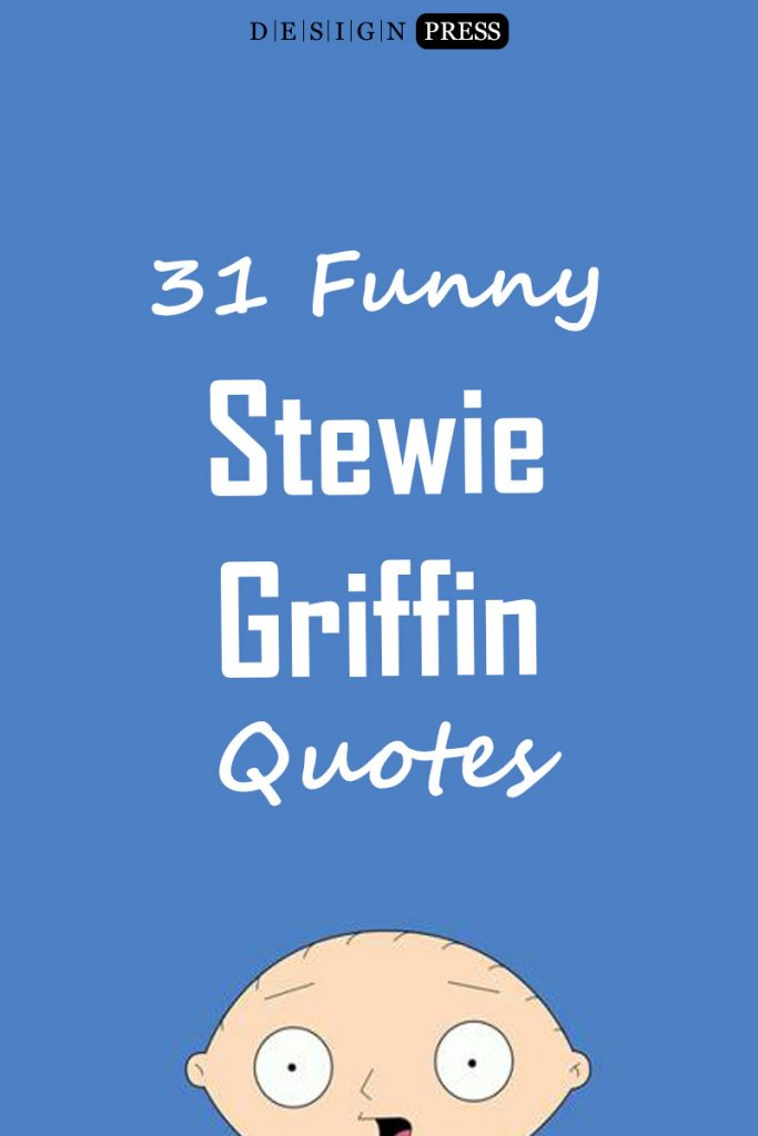 Stewie Griffin Quotes - 31 Funny Collections | Design Press