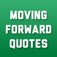 32 Uplifting Moving Forward Quotes