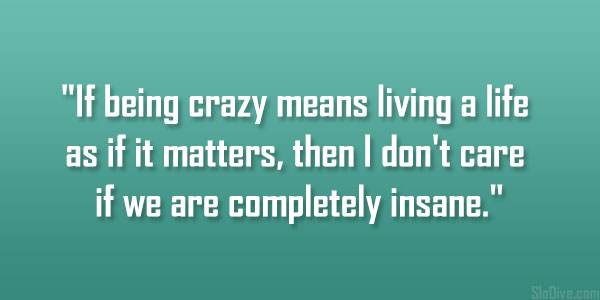 Being Crazy Means