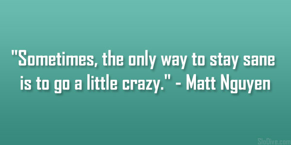 Quotes About Being Crazy 28 Notable Collections Design Press